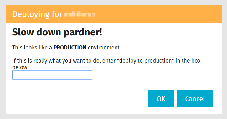 "Dialog box: Slow down pardner! It looks like you are deploying to production! If this is really what you meant to do, enter ""deploy to production"" into the box below."